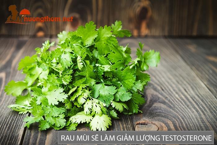 Thường xuyên ăn rau mùi nam giới sẽ bị giảm lượng testosterone