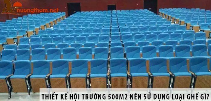 Thiết kế hội trường 500m2 nên dùng loại ghế nào?
