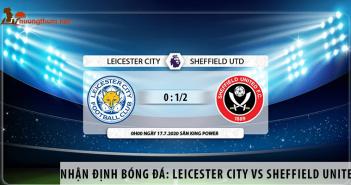 Nhận định bóng đá: Leicester City vs Sheffield United, 0h00 ngày 17/7 giải Ngoại Hạng Anh