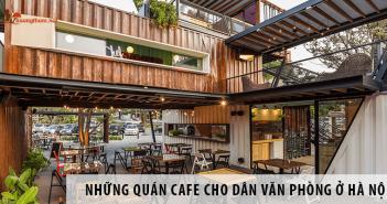 Những quán cafe dành riêng cho dân văn phòng ở Hà Nội