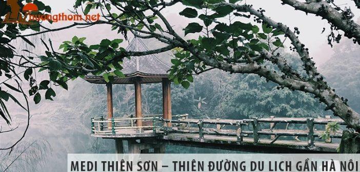 MEDI Thiên Sơn – thiên đường du lịch gần Hà Nội không thể bỏ qua